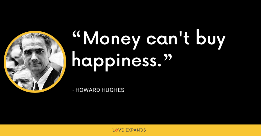 Money can't buy happiness. - Howard Hughes