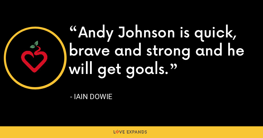 Andy Johnson is quick, brave and strong and he will get goals. - Iain Dowie