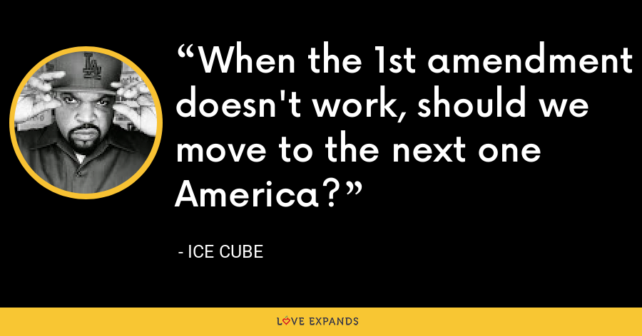 When the 1st amendment doesn't work, should we move to the next one America? - Ice Cube