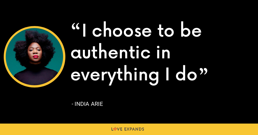 I choose to be authentic in everything I do - India Arie