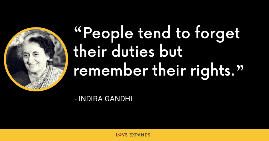 People tend to forget their duties but remember their rights. - Indira Gandhi