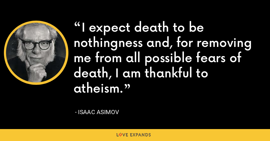 I expect death to be nothingness and, for removing me from all possible fears of death, I am thankful to atheism. - Isaac Asimov