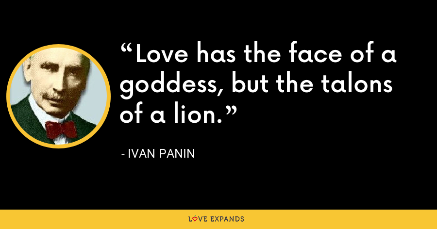 Love has the face of a goddess, but the talons of a lion. - Ivan Panin
