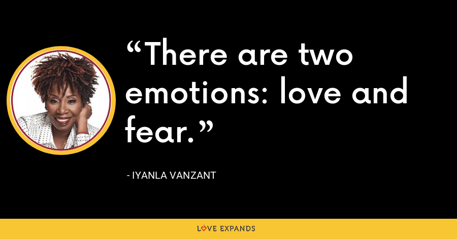 There are two emotions: love and fear. - Iyanla Vanzant