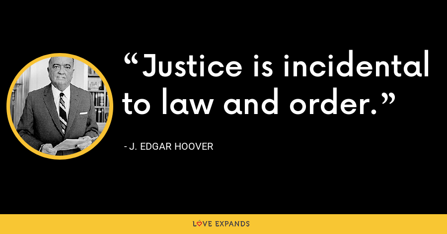Justice is incidental to law and order. - J. Edgar Hoover