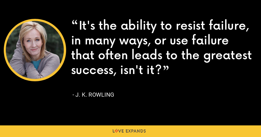 It's the ability to resist failure, in many ways, or use failure that often leads to the greatest success, isn't it? - J. K. Rowling