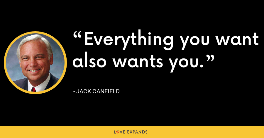 Everything you want also wants you. - Jack Canfield