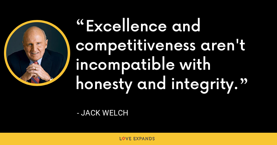 Excellence and competitiveness aren't incompatible with honesty and integrity. - Jack Welch