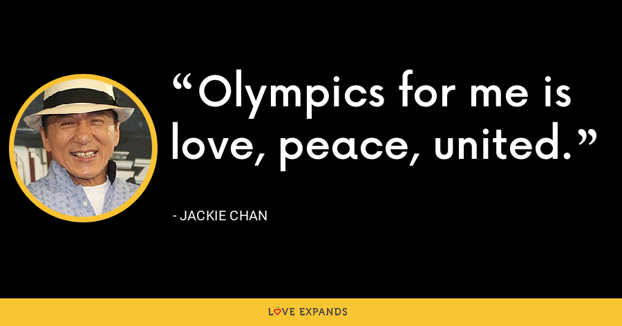 Olympics for me is love, peace, united. - Jackie Chan