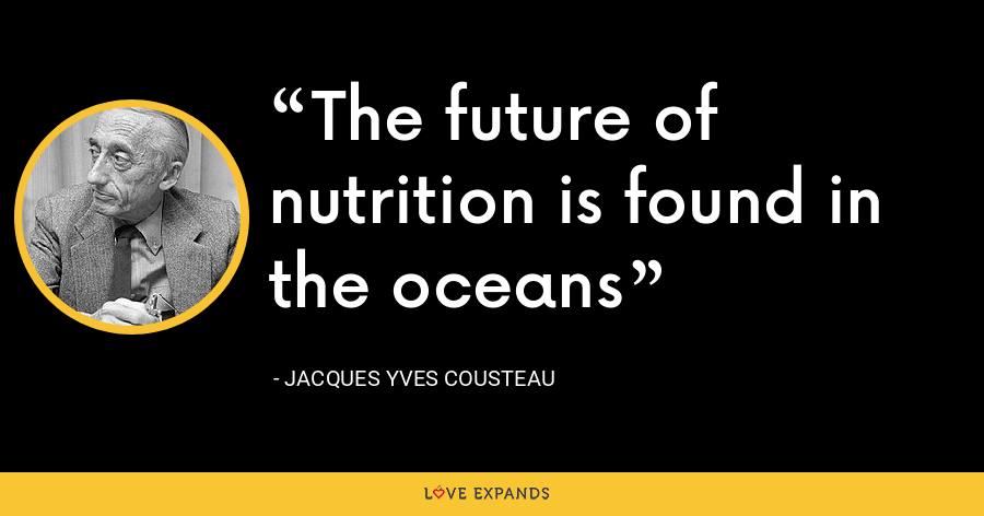 The future of nutrition is found in the oceans - Jacques Yves Cousteau