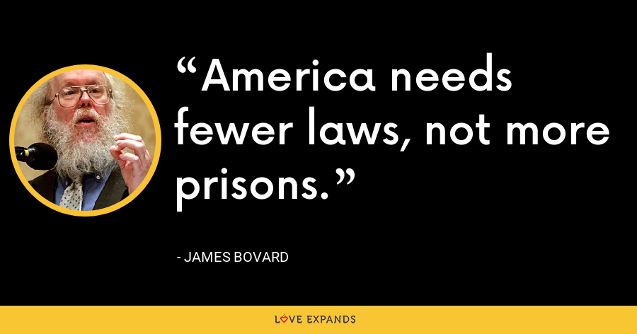 America needs fewer laws, not more prisons. - James Bovard