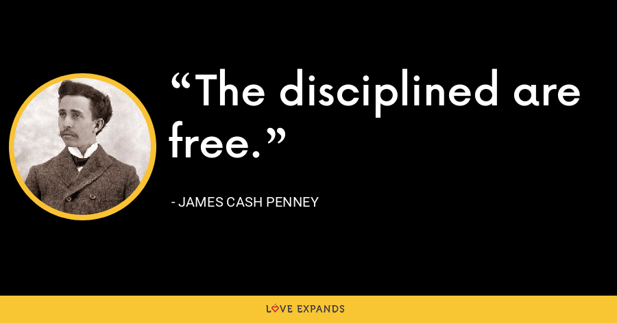 The disciplined are free. - James Cash Penney