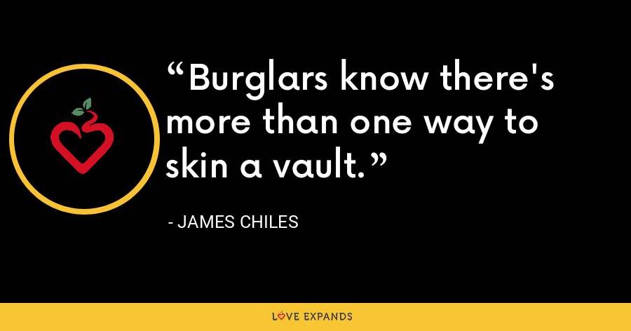 Burglars know there's more than one way to skin a vault. - James Chiles