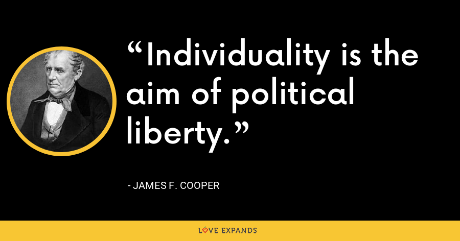 Individuality is the aim of political liberty. - James F. Cooper