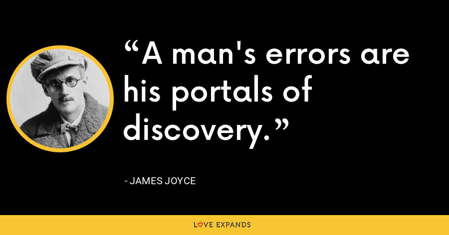 A man's errors are his portals of discovery. - James Joyce