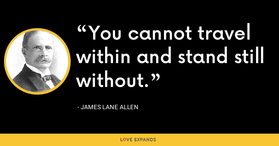 You cannot travel within and stand still without. - James Lane Allen
