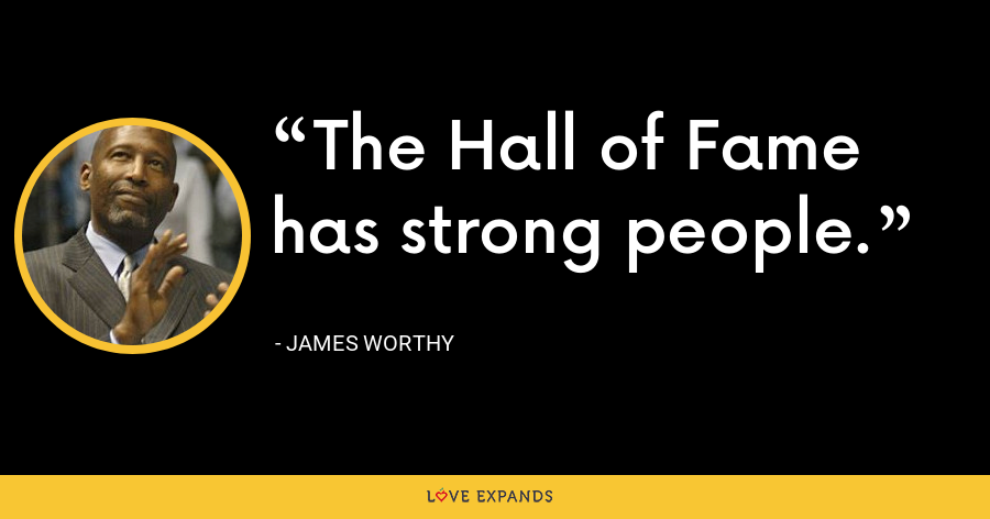 The Hall of Fame has strong people. - James Worthy