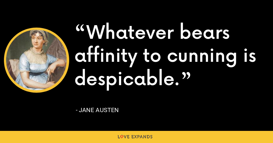 Whatever bears affinity to cunning is despicable. - Jane Austen