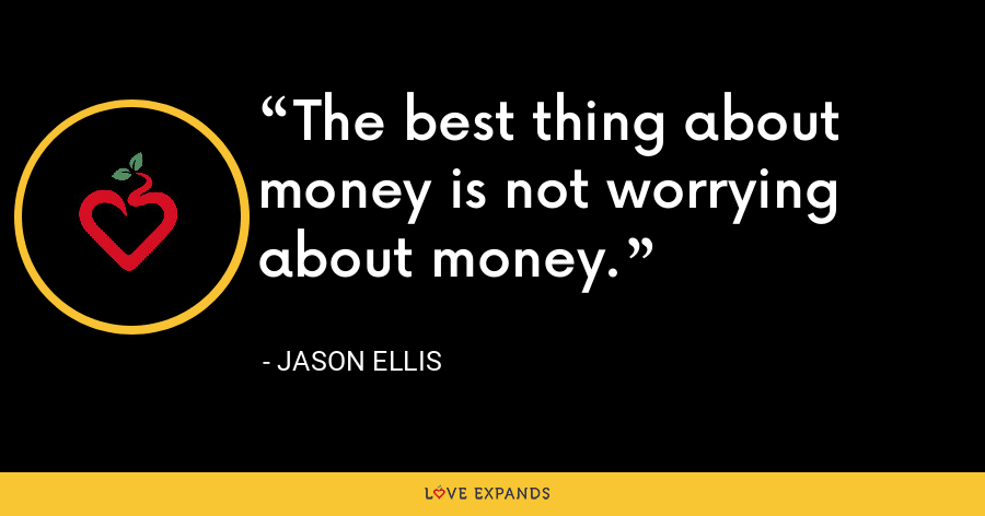 The best thing about money is not worrying about money. - Jason Ellis