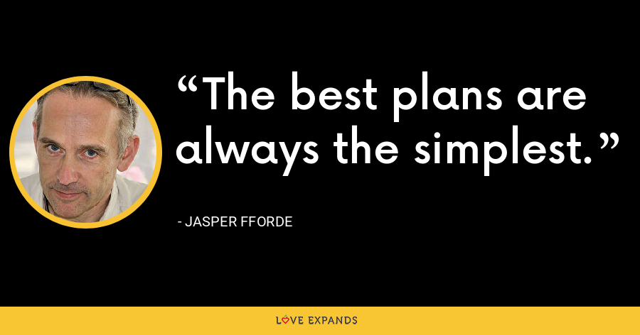 The best plans are always the simplest. - Jasper Fforde