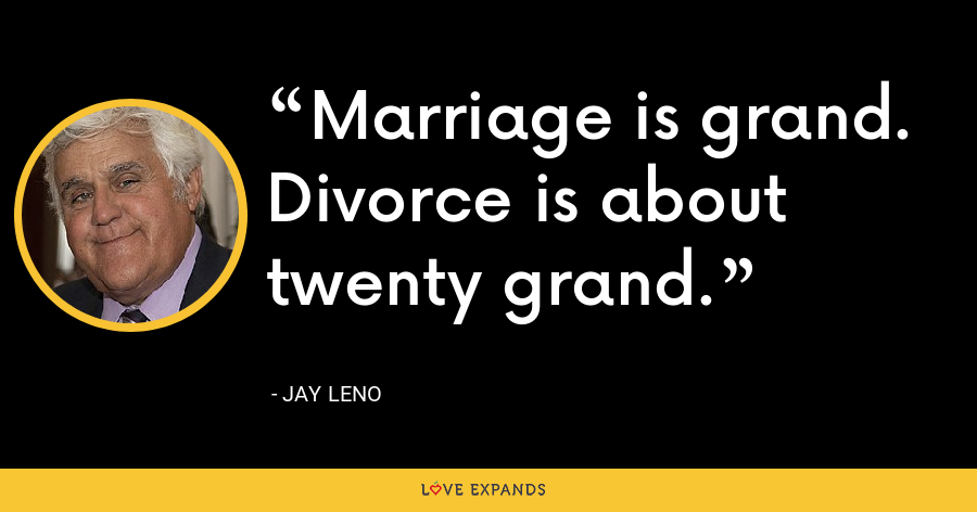 Marriage is grand. Divorce is about twenty grand. - Jay Leno