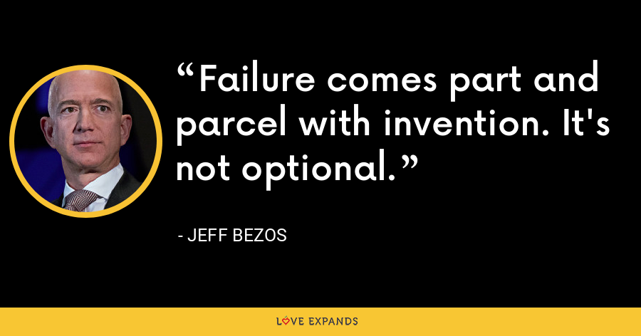 Failure comes part and parcel with invention. It's not optional. - Jeff Bezos