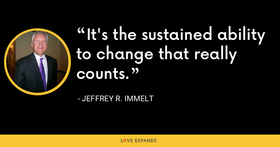 It's the sustained ability to change that really counts. - Jeffrey R. Immelt