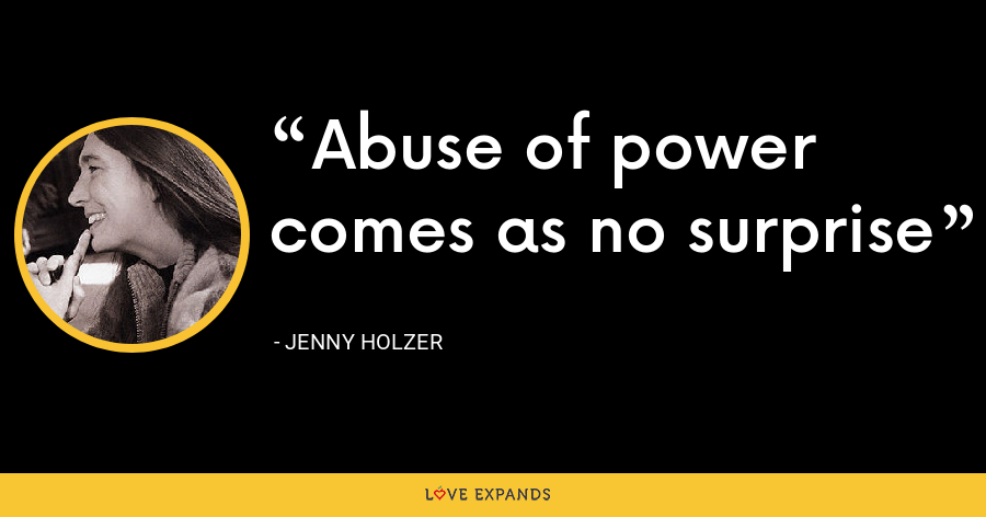 Abuse of power comes as no surprise - Jenny Holzer