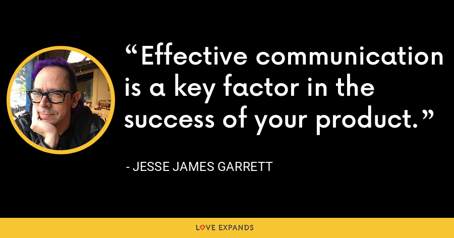 Effective communication is a key factor in the success of your product. - Jesse James Garrett
