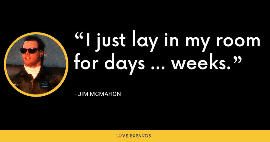 I just lay in my room for days ... weeks. - Jim McMahon