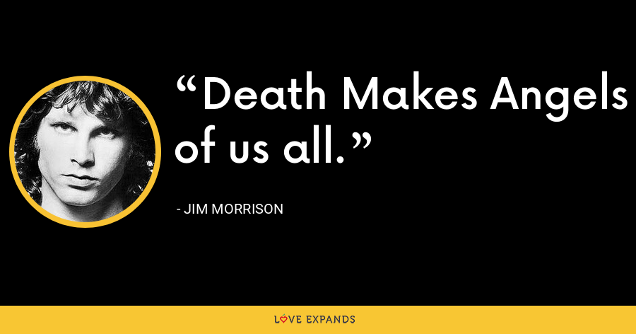 Death Makes Angels of us all. - Jim Morrison
