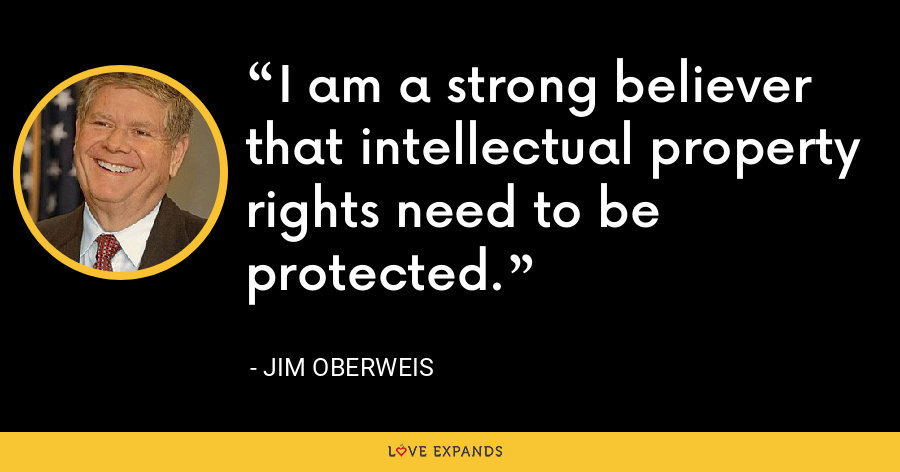 I am a strong believer that intellectual property rights need to be protected. - Jim Oberweis
