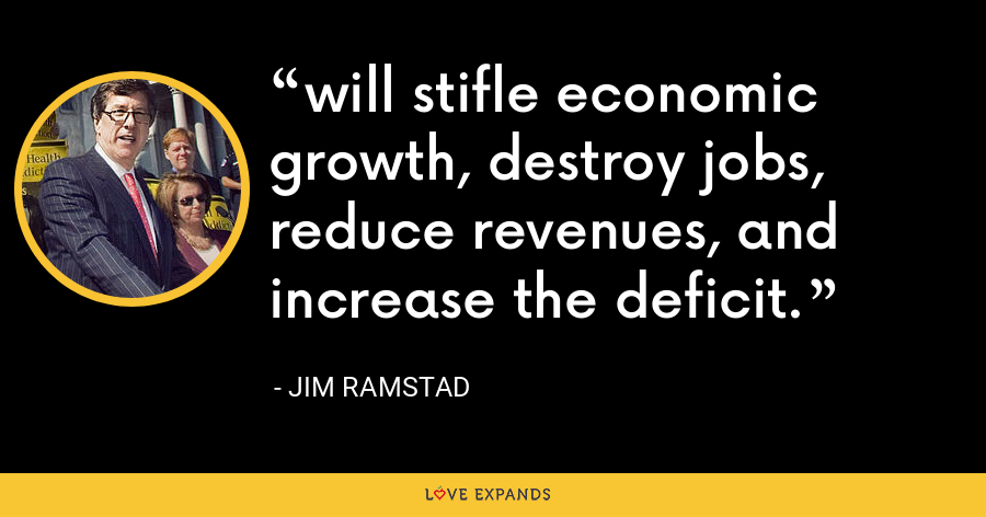 will stifle economic growth, destroy jobs, reduce revenues, and increase the deficit. - Jim Ramstad