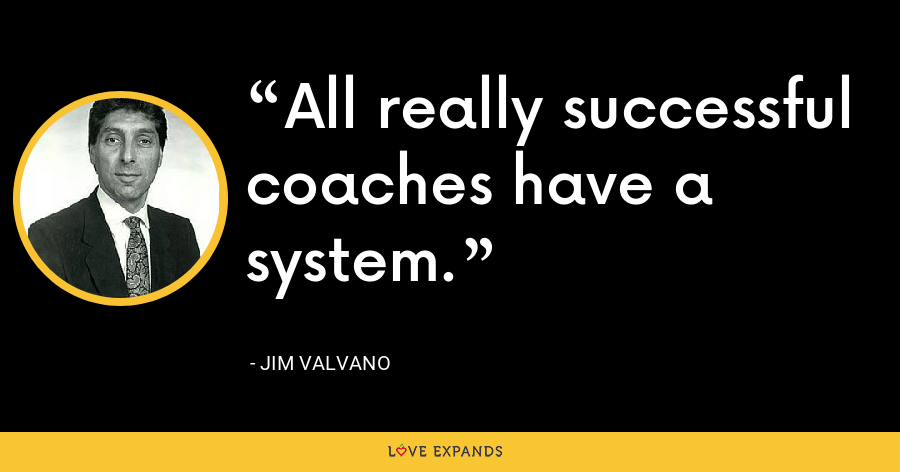 All really successful coaches have a system. - Jim Valvano
