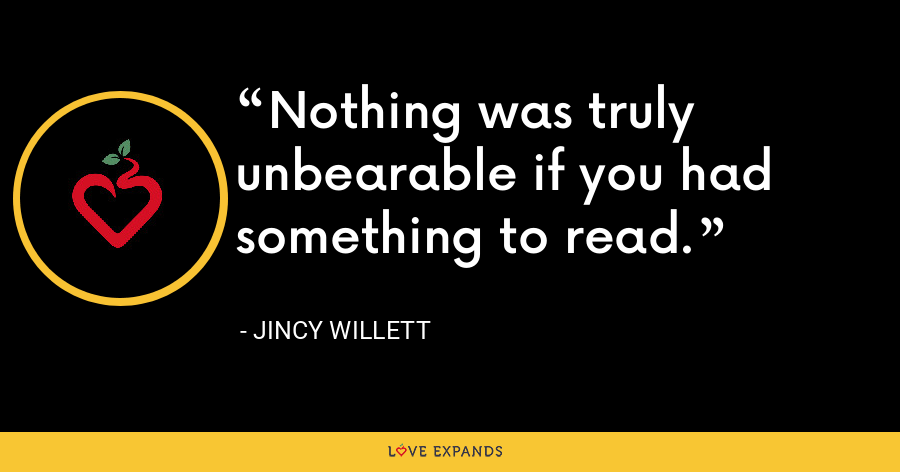 Nothing was truly unbearable if you had something to read. - Jincy Willett