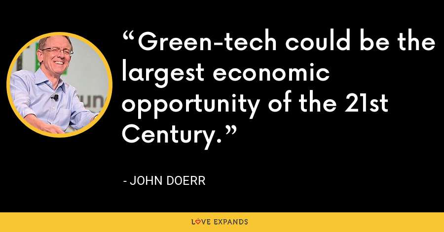 Green-tech could be the largest economic opportunity of the 21st Century. - John Doerr