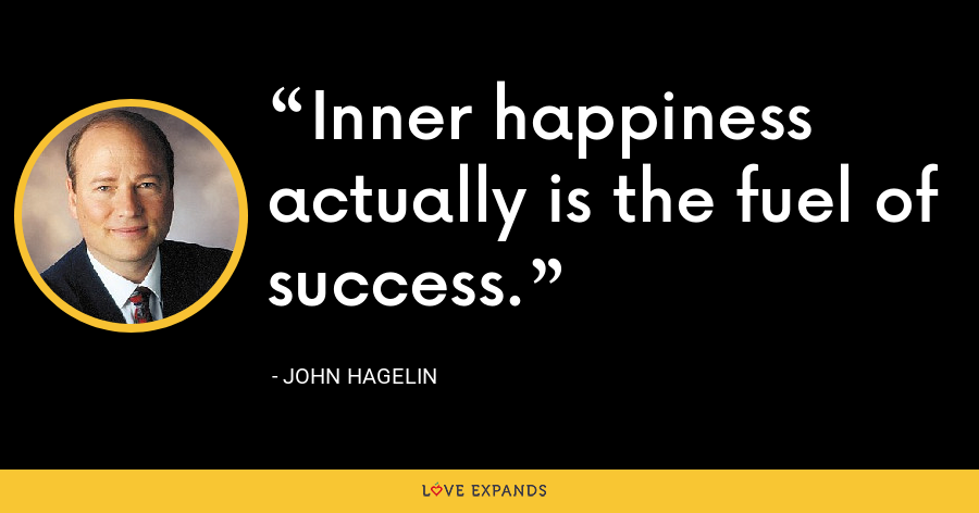 Inner happiness actually is the fuel of success. - John Hagelin