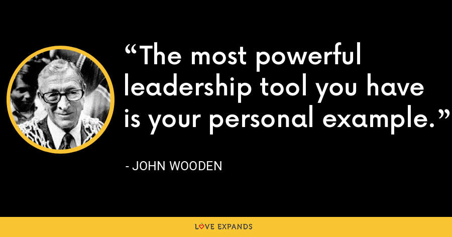 The most powerful leadership tool you have is your personal example. - John Wooden