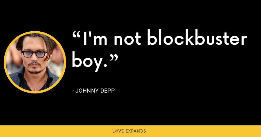 I'm not blockbuster boy. - Johnny Depp