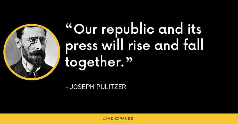 Our republic and its press will rise and fall together. - Joseph Pulitzer