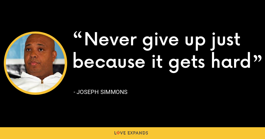 Never give up just because it gets hard - Joseph Simmons