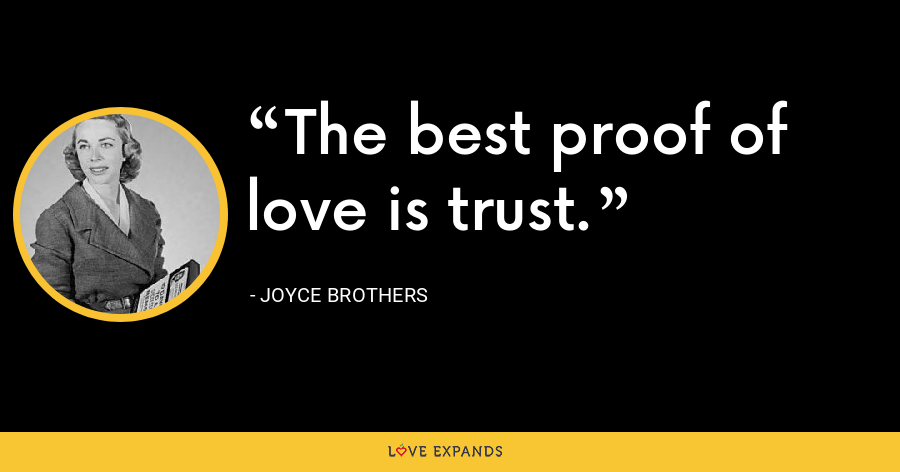 The best proof of love is trust. - Joyce Brothers
