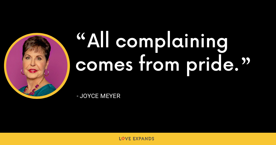 All complaining comes from pride. - Joyce Meyer
