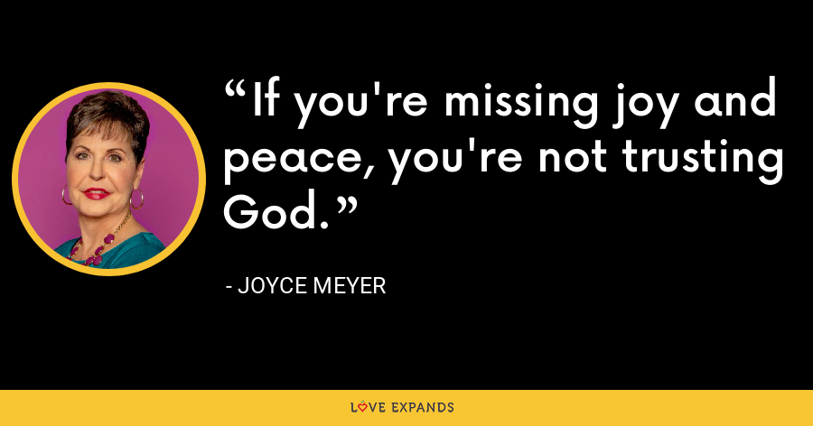 If you're missing joy and peace, you're not trusting God. - Joyce Meyer