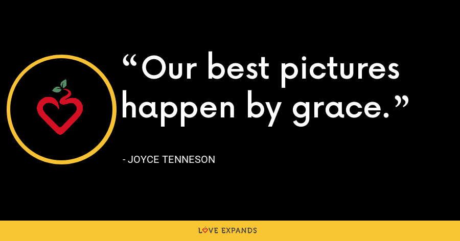 Our best pictures happen by grace. - Joyce Tenneson