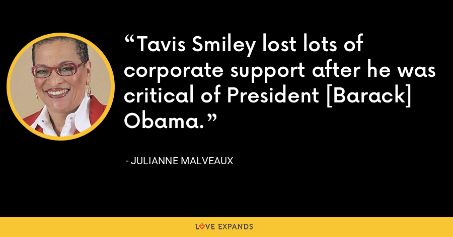 Tavis Smiley lost lots of corporate support after he was critical of President [Barack] Obama. - Julianne Malveaux
