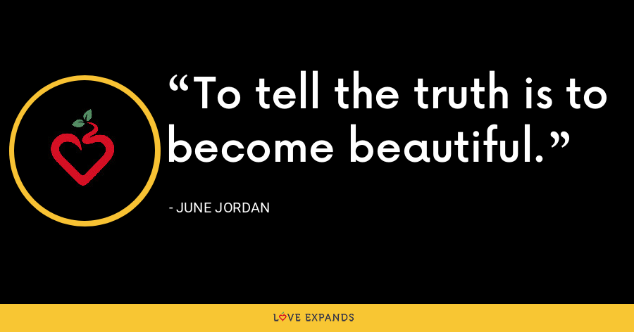 To tell the truth is to become beautiful. - June Jordan