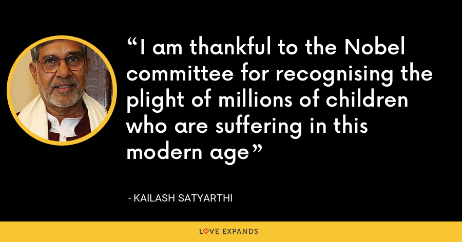 I am thankful to the Nobel committee for recognising the plight of millions of children who are suffering in this modern age - Kailash Satyarthi