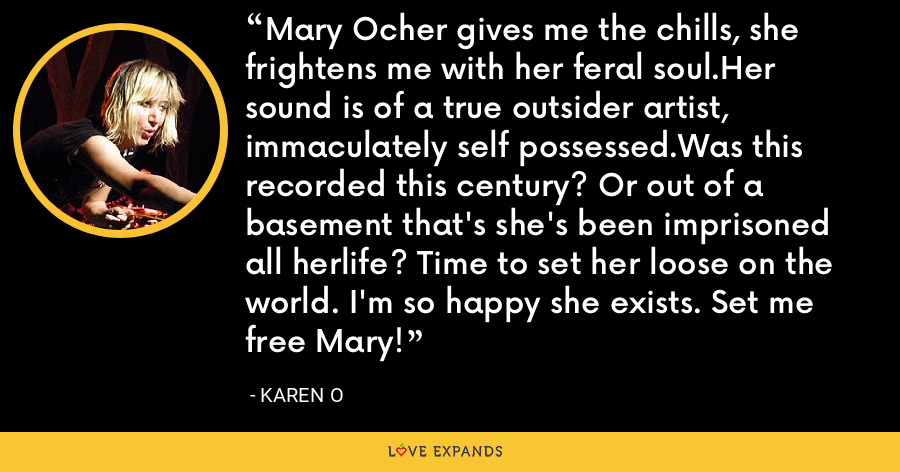 Mary Ocher gives me the chills, she frightens me with her feral soul.Her sound is of a true outsider artist, immaculately self possessed.Was this recorded this century? Or out of a basement that's she's been imprisoned all herlife? Time to set her loose on the world. I'm so happy she exists. Set me free Mary! - Karen O
