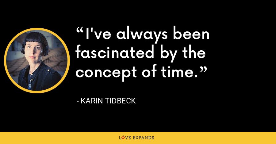 I've always been fascinated by the concept of time. - Karin Tidbeck